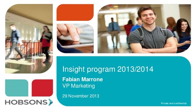 Insight program 2013/2014 Fabian Marrone VP Marketing 29 November 2013 Private and confidential.