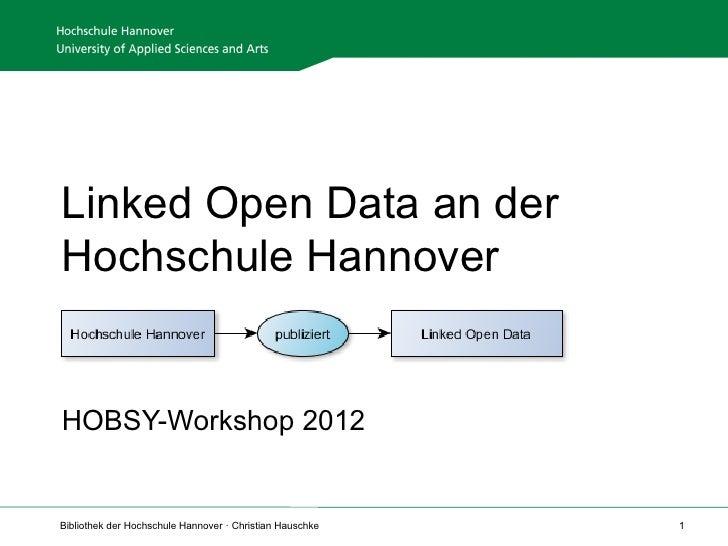 Linked Open Data an derHochschule HannoverHOBSY-Workshop 2012Bibliothek der Hochschule Hannover · Christian Hauschke   1