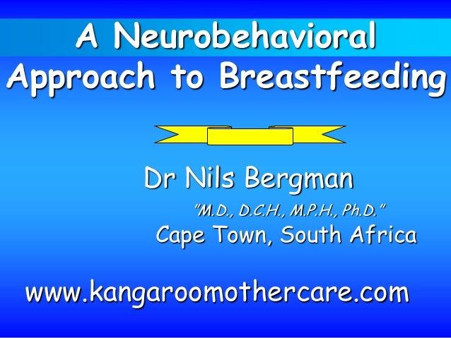 "A NeurobehavioralApproach to BreastfeedingDr Nils Bergman""M.D., D.C.H., M.P.H., Ph.D.""Cape Town, South Africawww.kangaroom..."