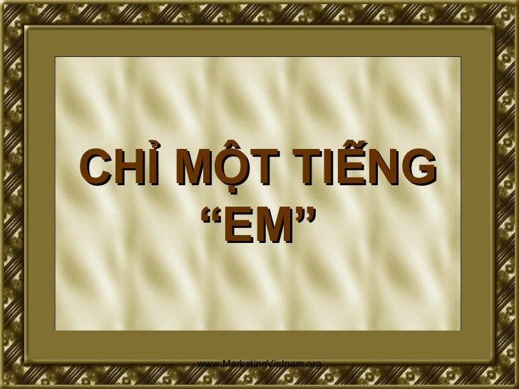 "CHỈ MỘT TIẾNG "" EM"" www.MarketingVietnam.org"