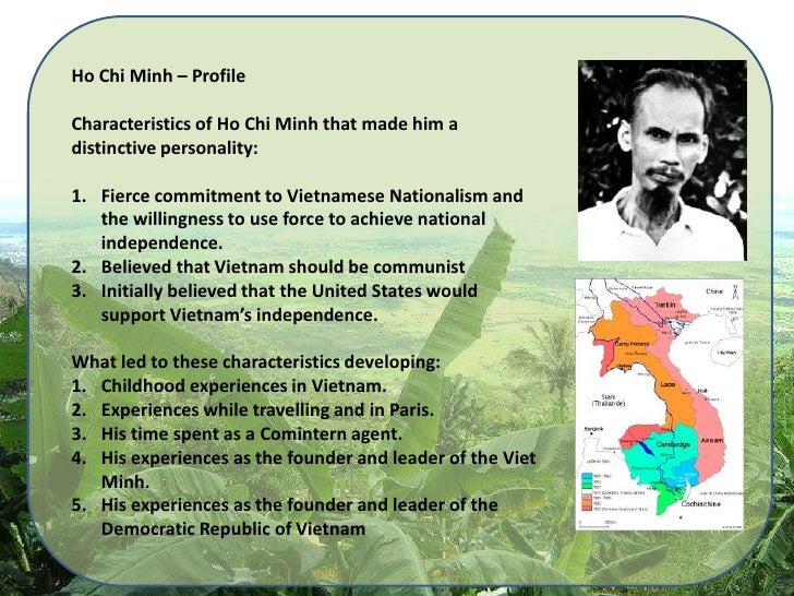 Ho Chi Minh – Profile <br />Characteristics of Ho Chi Minh that made him a distinctive personality:<br />Fierce commitment...
