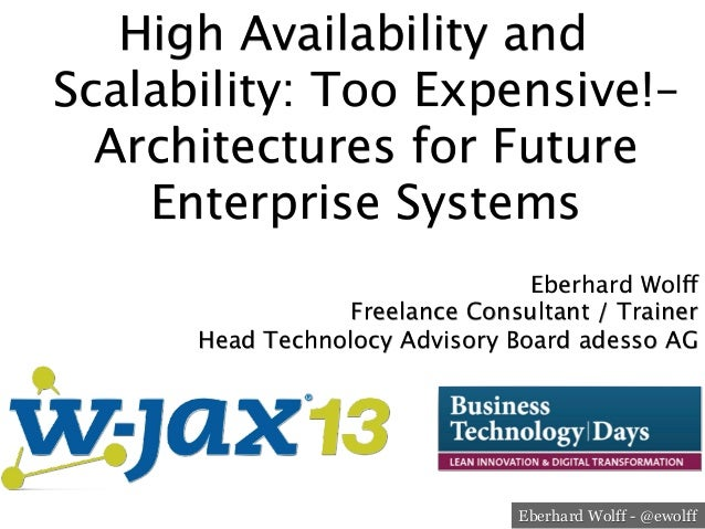 High Availability and Scalability: Too Expensive!– Architectures for Future Enterprise Systems  Eberhard Wolff Freelance C...