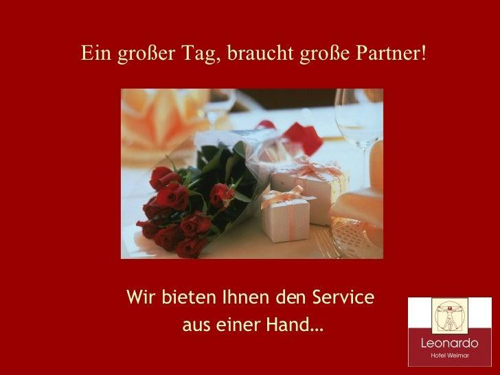 Wir bieten Ihnen den Service aus einer Hand… Ein großer Tag, braucht große Partner!