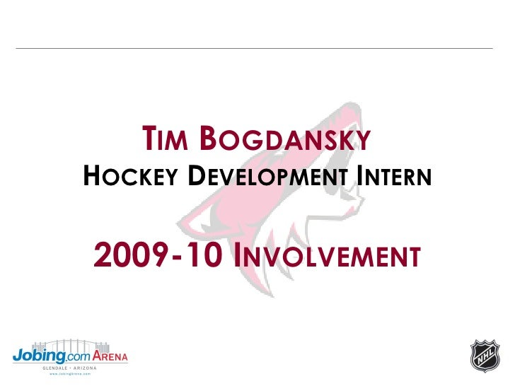 TIM BOGDANSKY HOCKEY DEVELOPMENT INTERN  2009-10 INVOLVEMENT
