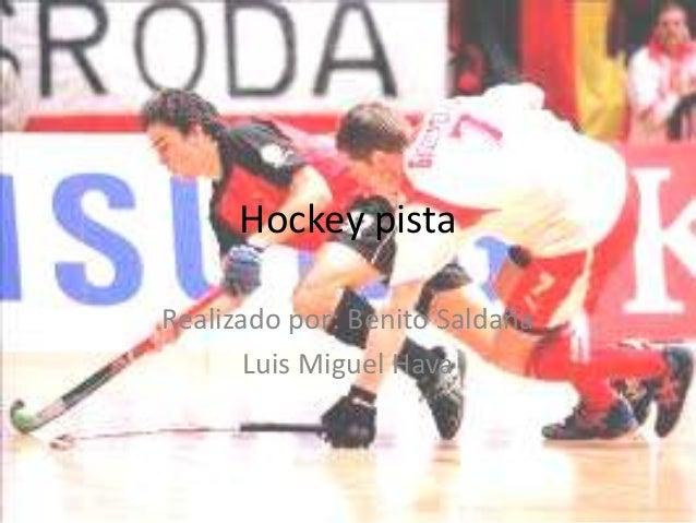 Hockey pistaRealizado por: Benito Saldaña       Luis Miguel Hava