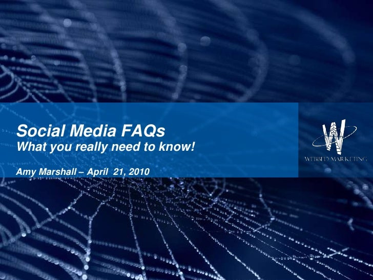 Social Media FAQsWhat you really need to know!Amy Marshall – April  21, 2010<br />