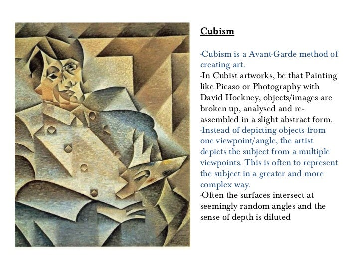 <ul><li>Cubism </li></ul><ul><li>Cubism is a Avant-Garde method of creating art.  </li></ul><ul><li>In Cubist artworks, be...
