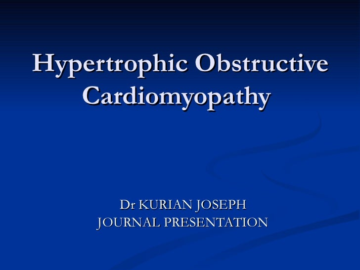 Hypertrophic Obstructive Cardiomyopathy   Dr KURIAN JOSEPH JOURNAL PRESENTATION