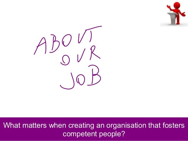 What matters when creating an organisation that fosters competent people?