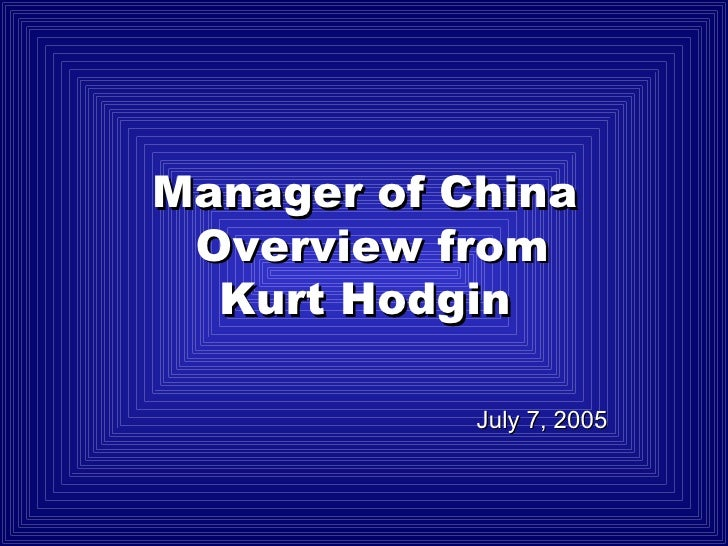 July 7, 2005 Manager of China Overview from Kurt Hodgin