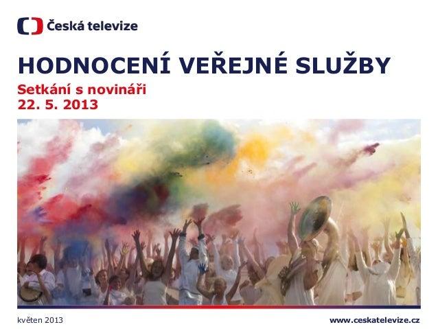 www.ceskatelevize.czHODNOCENÍ VEŘEJNÉ SLUŢBYSetkání s novináři22. 5. 2013květen 2013