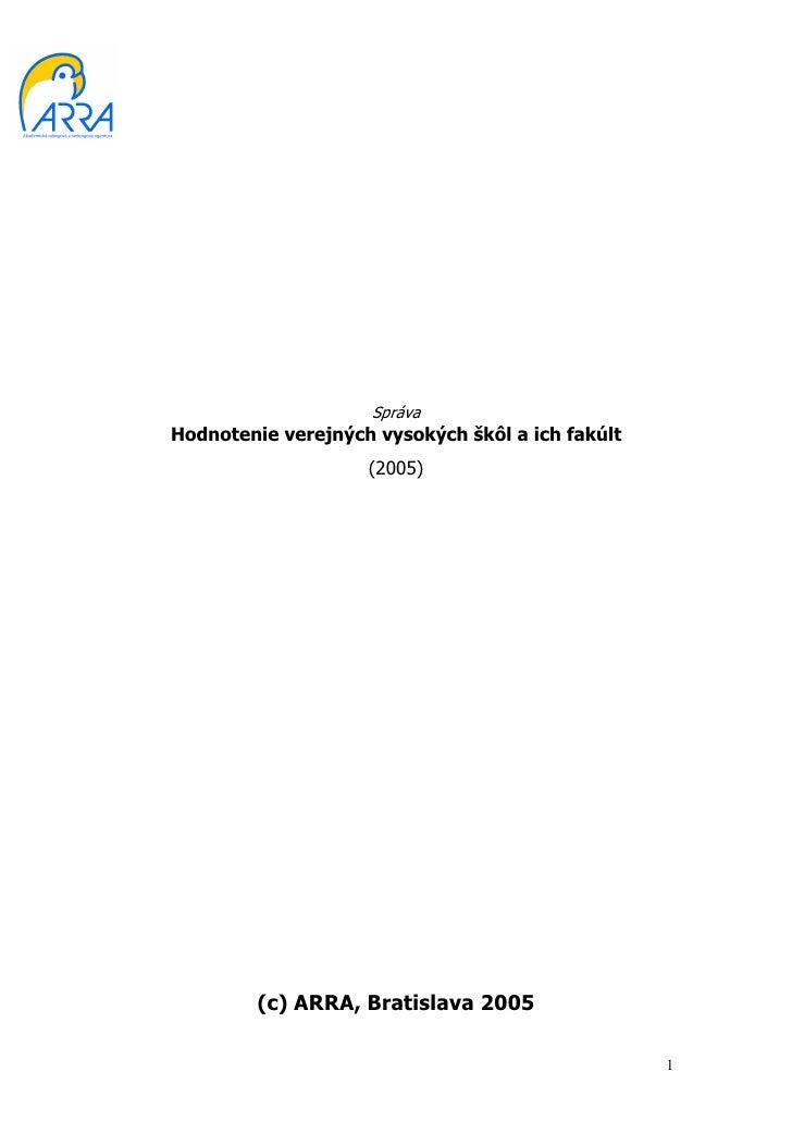 SprávaHodnotenie verejných vysokých škôl a ich fakúlt                    (2005)         (c) ARRA, Bratislava 2005         ...