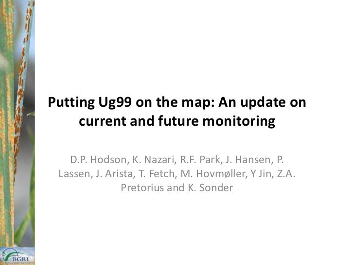 Putting Ug99 on the map: An update on current and future monitoring<br />D.P. Hodson, K. Nazari, R.F. Park, J. Hansen, P. ...