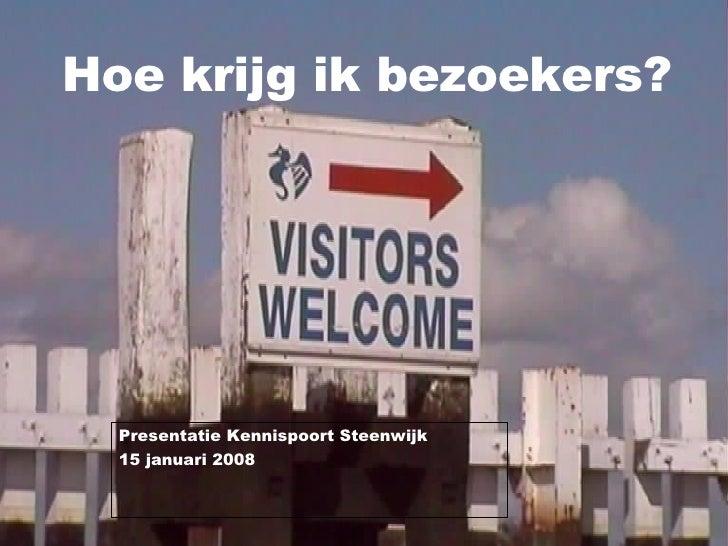 Hoe krijg ik bezoekers? Presentatie Kennispoort Steenwijk 15 januari 2008