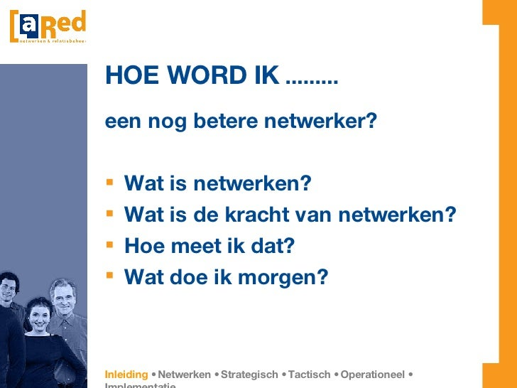 HOE WORD IK  ......... <ul><li>een nog betere netwerker? </li></ul><ul><li>Wat is netwerken? </li></ul><ul><li>Wat is de k...