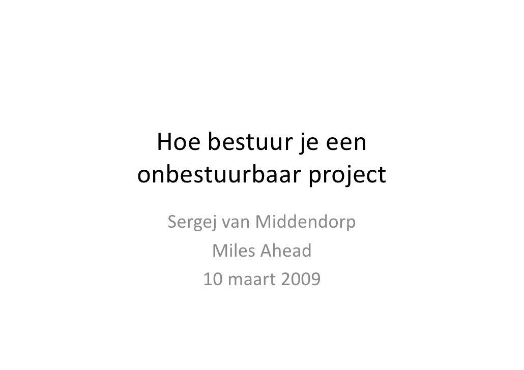 Hoebestuurjeeen onbestuurbaarproject   SergejvanMiddendorp        MilesAhead       10maart2009