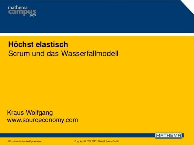 Höchst elastisch Scrum und das Wasserfallmodell  Kraus Wolfgang www.sourceconomy.com  Höchst elastisch – Wolfgang Kraus  C...