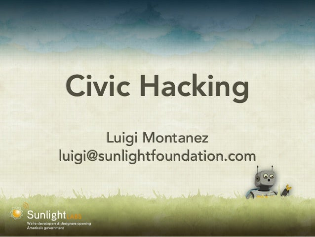 Civic Hacking Luigi Montanez luigi@sunlightfoundation.com