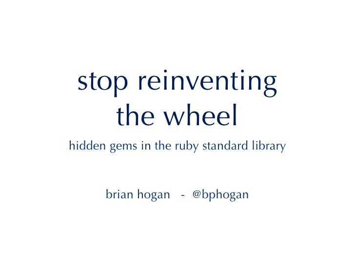 Stop Reinventing The Wheel - The Ruby Standard Library