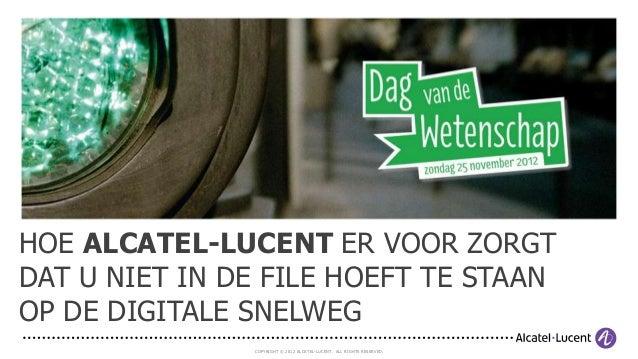 HOE ALCATEL-LUCENT ER VOOR ZORGTDAT U NIET IN DE FILE HOEFT TE STAANOP DE DIGITALE SNELWEG               COPYRIGHT © 2012 ...