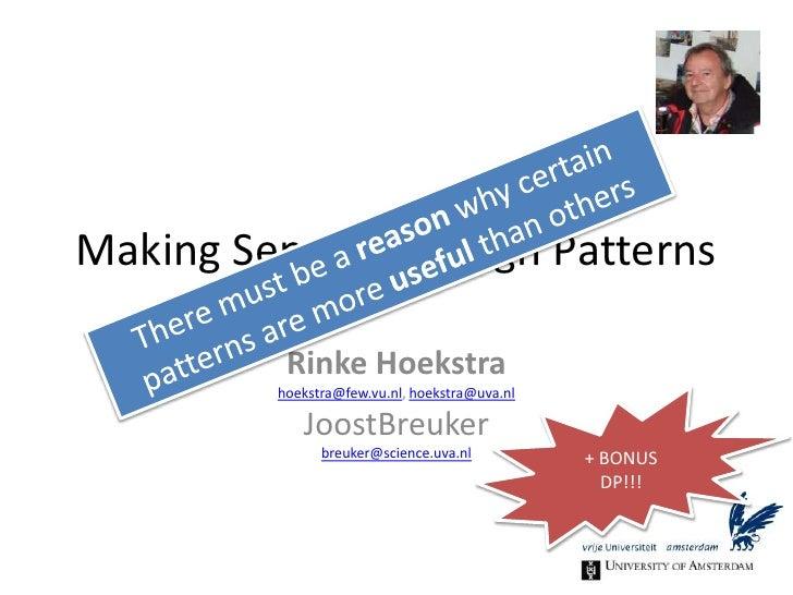 Making Sense of Design Patterns<br />Rinke Hoekstrahoekstra@few.vu.nl, hoekstra@uva.nlJoostBreukerbreuker@science.uva.nl<b...