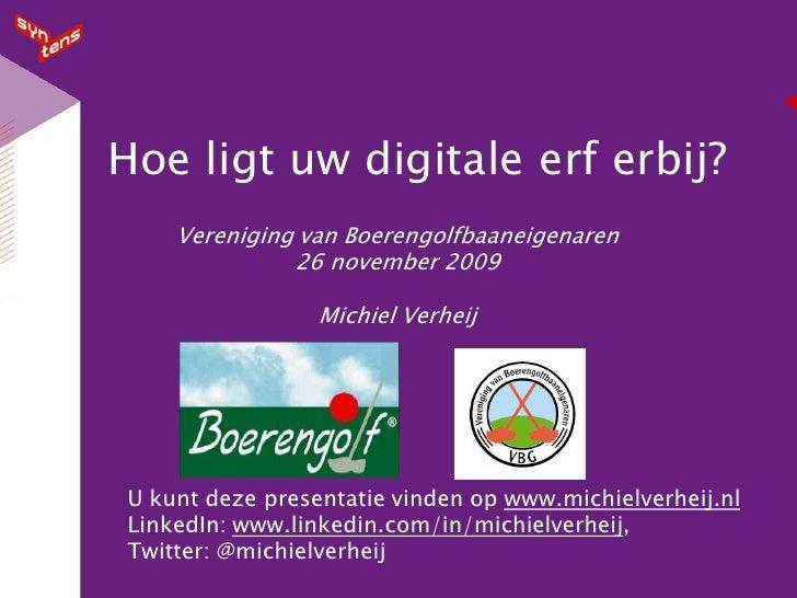 Hoe ligt uw digitale erf erbij?     Vereniging van Boerengolfbaaneigenaren               26 november 2009                 ...