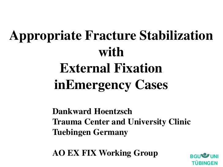 Appropriate Fracture Stabilization              with       External Fixation      inEmergency Cases       Dankward Hoentzs...