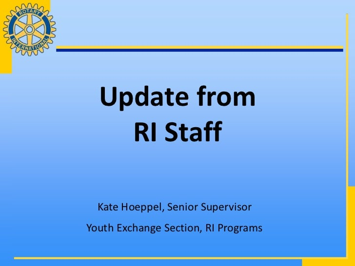 Update from    RI Staff  Kate Hoeppel, Senior SupervisorYouth Exchange Section, RI Programs