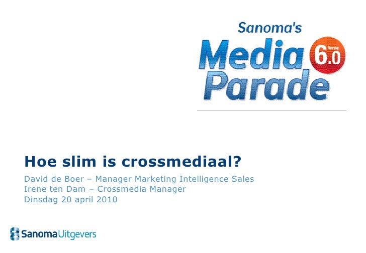 Hoe slim is crossmediaal? David de Boer – Manager Marketing Intelligence Sales Irene ten Dam – Crossmedia Manager Dinsdag ...