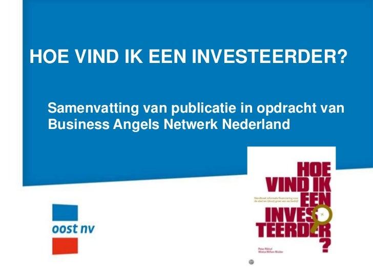 HOE VIND IK EEN INVESTEERDER? Samenvatting van publicatie in opdracht van Business Angels Netwerk Nederland