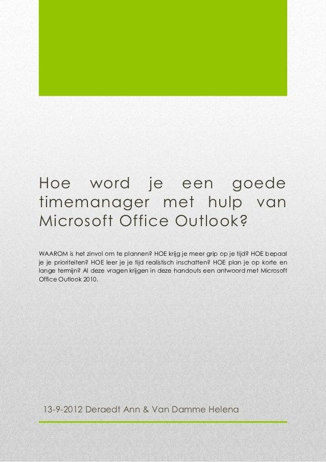 Hoe word je een goedetimemanager met hulp vanMicrosoft Office Outlook?WAAROM is het zinvol om te plannen? HOE krijg je mee...