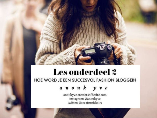 Hoe word je een succesvol fashionblogger   Anouk Bos Creators of Desire