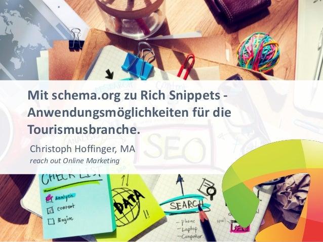 Mit schema.org zu Rich Snippets - Anwendungsmöglichkeiten für die Tourismusbranche. Christoph Hoffinger, MA reach out Onli...