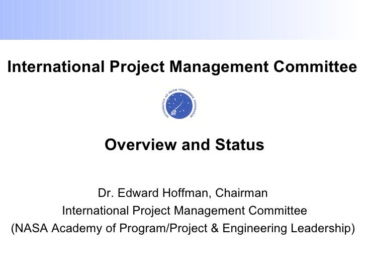 International Project Management Committee               Overview and Status              Dr. Edward Hoffman, Chairman    ...