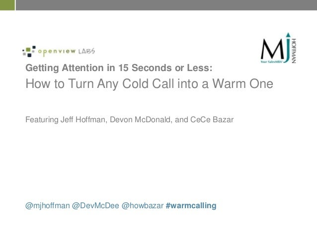 Getting Attention in 15 Seconds or Less:  How to Turn Any Cold Call into a Warm One Featuring Jeff Hoffman, Devon McDonald...