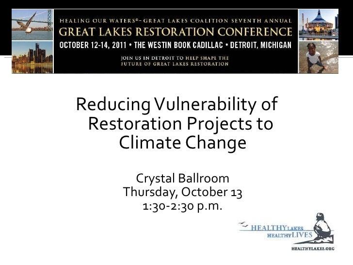 <ul><li>Reducing Vulnerability of Restoration Projects to  Climate Change </li></ul><ul><li>Crystal Ballroom Thursday, Oct...