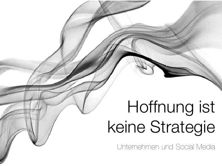 Hoffnung istkeine Strategie Unternehmen und Social Media