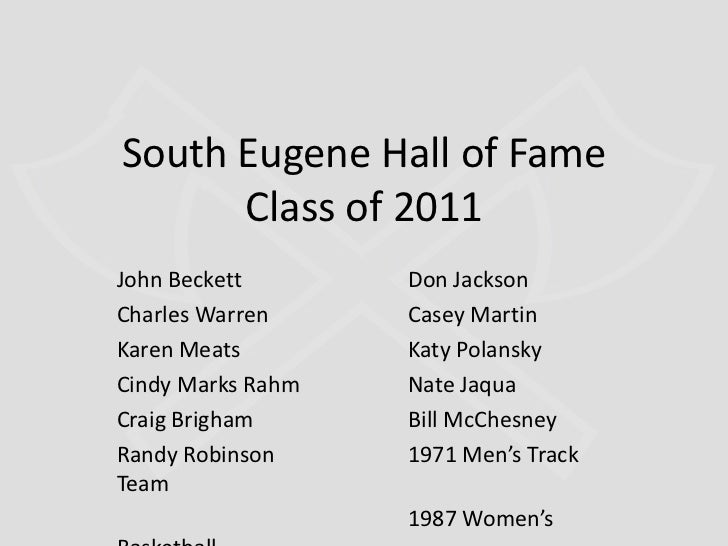 South Eugene Hall of Fame Class of 2011<br />John BeckettDon Jackson<br />Charles WarrenCasey Martin<br />Karen M...