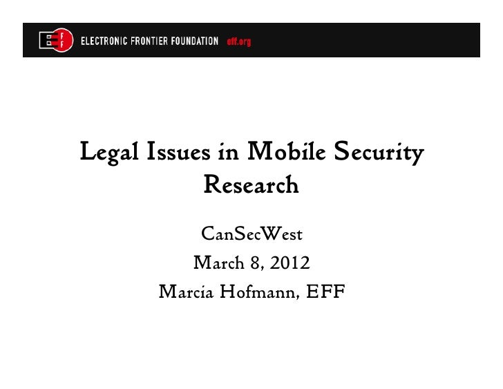 Legal Issues in Mobile Security           Research           CanSecWest          March 8, 2012       Marcia Hofmann, EFF