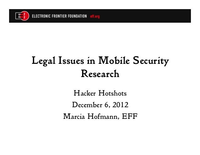 Legal Issues in Mobile Security Research Hacker Hotshots December 6, 2012 Marcia Hofmann, EFF