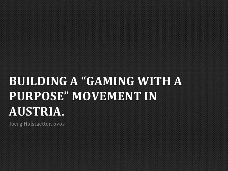 Planning a Gaming with a purpose movement in Austria
