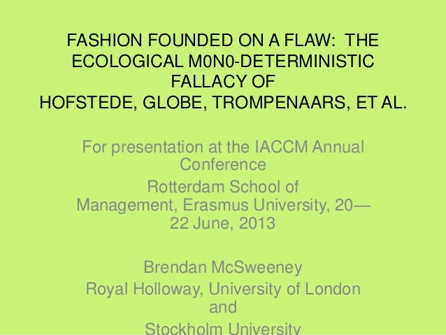 FASHION FOUNDED ON A FLAW: THEECOLOGICAL M0N0-DETERMINISTICFALLACY OFHOFSTEDE, GLOBE, TROMPENAARS, ET AL.For presentation ...