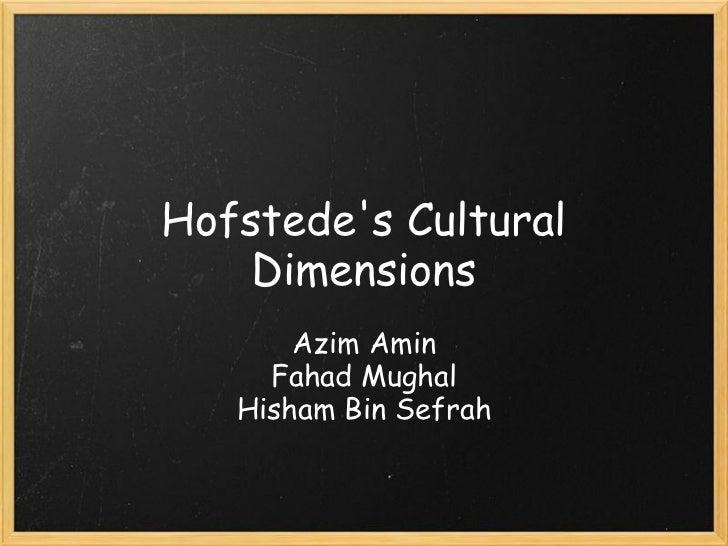 Hofstedes Cultural    Dimensions       Azim Amin     Fahad Mughal   Hisham Bin Sefrah