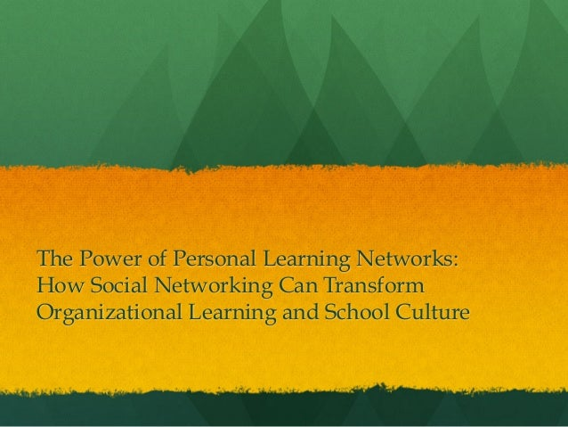 The Power of Personal Learning Networks:How Social Networking Can TransformOrganizational Learning and School Culture