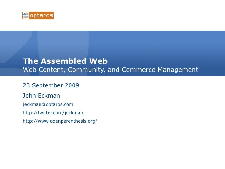 The Assembled Web Web Content, Community, and Commerce Management 23 September 2009 John Eckman [email_address] http://twi...