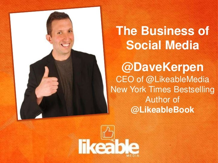 The Business of  Social Media  @DaveKerpen CEO of @LikeableMediaNew York Times Bestselling        Author of    @LikeableBook