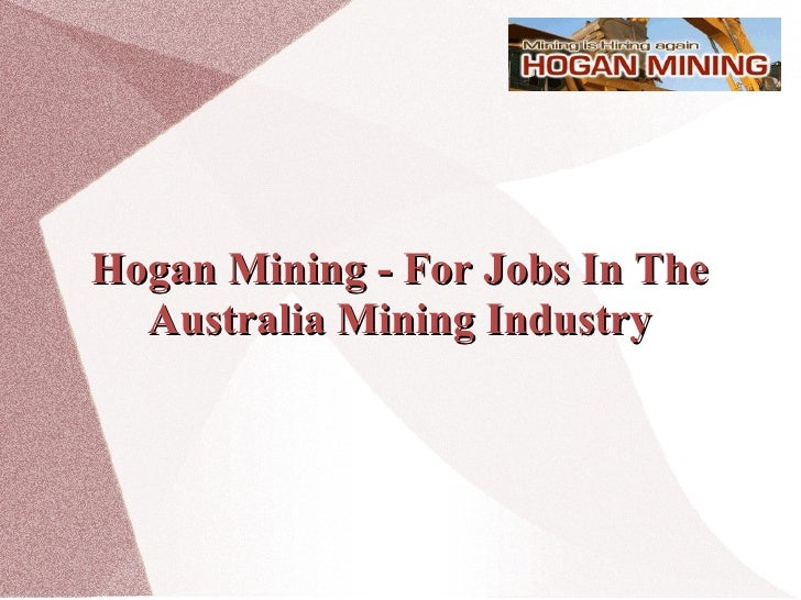 Hogan Mining - For Jobs In The Australia Mining Industry