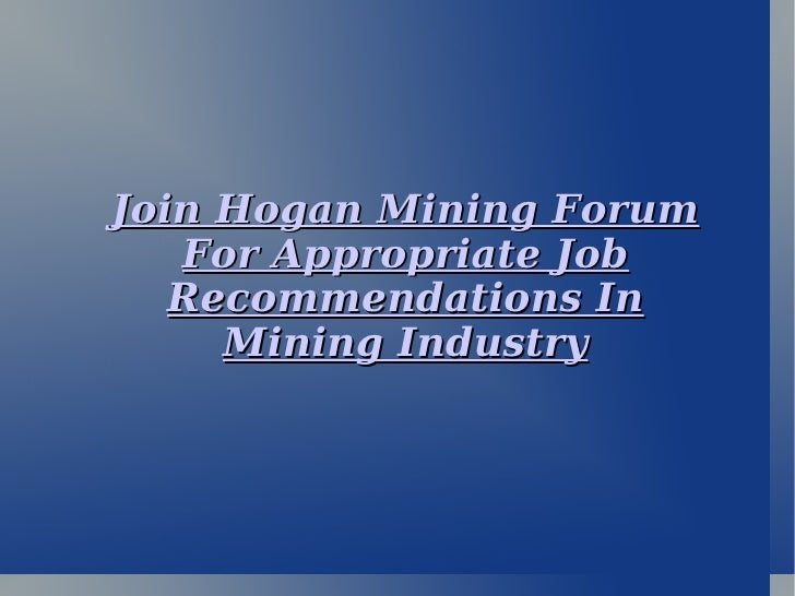 Join Hogan Mining Forum For Appropriate Job Recommendations In Mining Industry