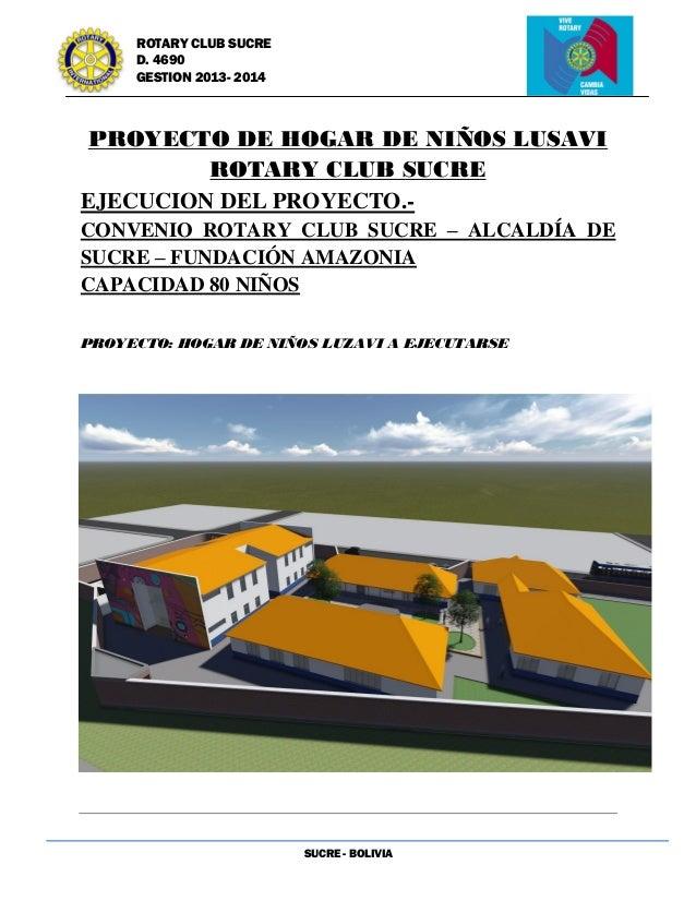 SUCRE - BOLIVIA ROTARY CLUB SUCRE D. 4690 GESTION 2013- 2014 PROYECTO DE HOGAR DE NIÑOS LUSAVI ROTARY CLUB SUCRE EJECUCION...