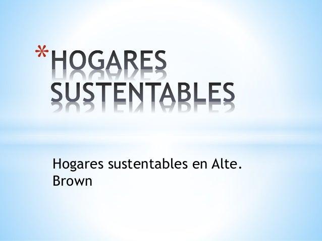 Hogares sustentables en Alte. Brown *